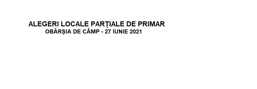 ALEGERI LOCALE PARȚIALE DE PRIMAR – OBÂRȘIA DE CÂMP – 27 IUNIE 2021